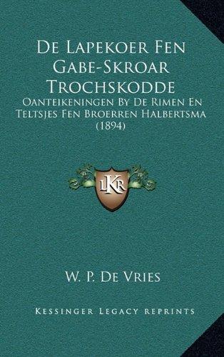 de Lapekoer Fen Gabe-Skroar Trochskodde: Oanteikeningen by de Rimen En Teltsjes Fen Broerren Halbertsma (1894)