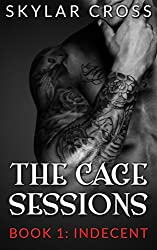 Indecent (The Cage Sessions Book 1) (English Edition)