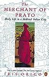 The Merchant of Prato: Francesco Di Marco Datini: Daily Life in a Medieval Italian City