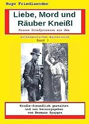 Liebe, Mord und Räuber Kneissl (Krasse Strafprozesse aus dem deutschen Kaiserreich 3)