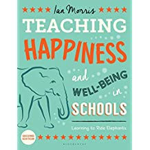 Teaching Happiness and Well-Being in Schools, Second edition: Learning To Ride Elephants