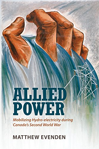 Allied Power: Mobilizing Hydro-electricity during Canada's Second World War (English Edition)