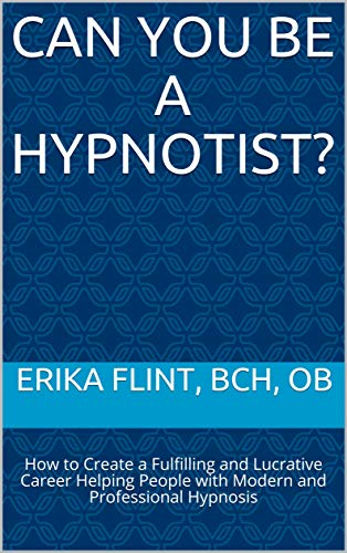 Can You Be a Hypnotist?: How to Create a Fulfilling and Lucrative Career Helping People with Modern and Professional Hypnosis (English Edition)