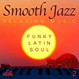 Smooth Jazz: Relaxing Music, Vol. 2 (Funky, Latin, Soul)