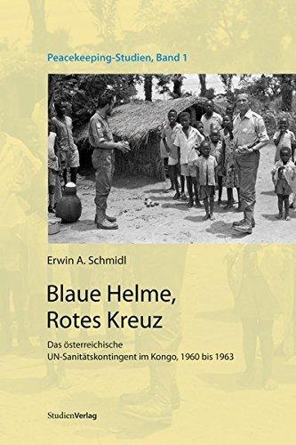 Blaue Helme, Rotes Kreuz. Das österreichische UN-Sanitätskontingent im Kongo, 1960 bis 1963 by Erwin A. Schmidl (2012-01-01)