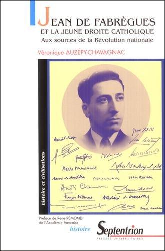 Jean de Fabrègues et la jeune droite catholique. Aux sources de la Révolution nationale par Véronique Auzépy-Chavagnac