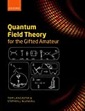 Quantum Field Theory for the Gifted Amateur (English Edition)