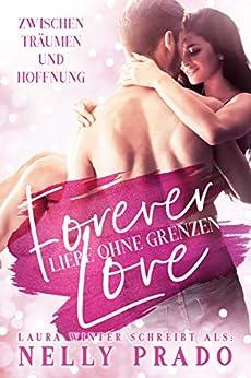 Forever Love: Liebe ohne Grenzen: Zwischen Träumen und Hoffnung - Liebesroman (Anna & Daniel) von [Prado, Nelly, Winter, Laura]