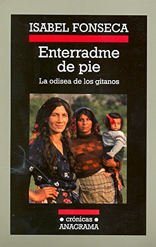 Enterradme de pie: La odisea de los gitanos (Crónicas) por Isabel Fonseca