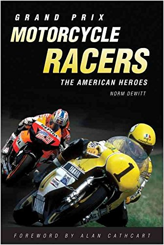 grand-prix-motorcycle-racers-the-american-heroes-by-norman-dewitt-published-september-2010