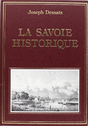 La Savoie historique: Pittoresque statistique et biographique