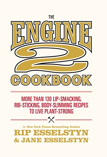 The Engine 2 Cookbook: More than 130 Lip-Smacking, Rib-Sticking, Body-Slimming Recipes to Live Plant-Strong (English Edition) por Rip Esselstyn