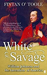 White Savage: William Johnson and the Invention of America (English Edition)