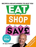Eat Shop Save: Recipes & mealplanners to help you EAT healthier, SHOP smarter and SAVE serious money at the same time only £4.99 on Amazon