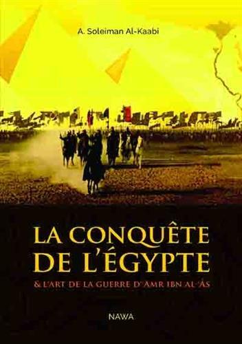 Conquête de l'Egypte (La) : Et l'art de la guerre d'Amr ibn al-Âs - Edition augmentée