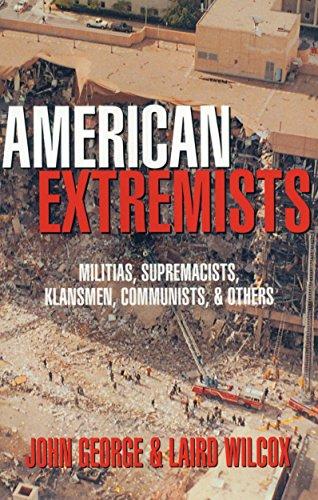 American Extremists: Militias, Supremacists, Klansmen, Communists and Others por John George