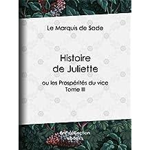 Histoire de Juliette: ou les Prospérités du vice - Tome III