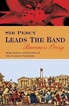 Sir Percy Leads The Band (Scarlet Pimpernel) (English Edition) par [Orczy, Baroness]