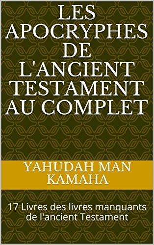 Les Apocryphes de l'Ancient Testament au complet: 17 Livres des livres manquants de l'ancient Testament par  Yahudah Man Kamaha