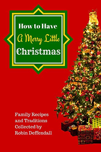 How to Have a Merry Little Christmas: Family Recipes and Traditions (English Edition)