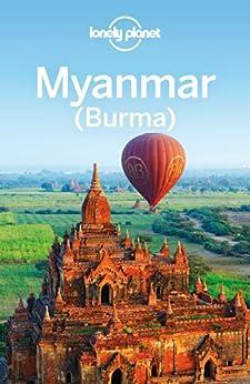 Lonely Planet Myanmar (Burma) (Travel Guide) by [Lonely Planet, Richmond, Simon, Bush, Austin, Eimer, David, Elliott, Mark, Ray, Nick]