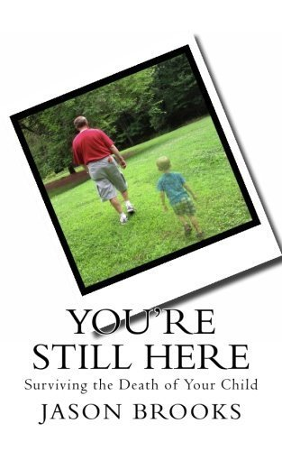 You're Still Here: Surviving the Death of Your Child by Jason Eric Brooks (2013-06-13)