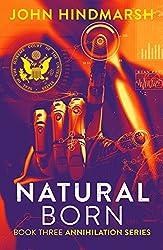 Natural Born : Book Three: Annihilation Series: A Political Technothriller Series