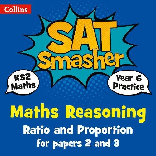 Year 6 Maths Reasoning - Ratio and Proportion for papers 2 and 3: 2018 tests (Collins KS2 SATs Smashers) par Collins KS2