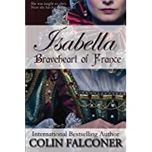 Isabella: Braveheart of France by Colin Falconer (September 12,2013)