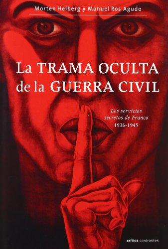 La trama oculta de la Guerra Civil: Los servicios secretos de Franco, 1931-1945 (Contrastes)