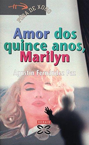 Amor dos quince anos, Marilyn (Infantil E Xuvenil - Fóra De Xogo E-Book) (Galician Edition) par Agustín Fernández Paz
