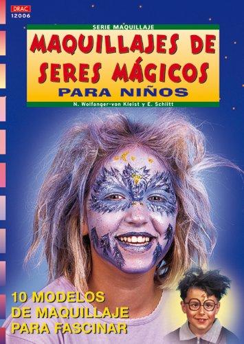 Serie Maquillaje nº 6. MAQUILLAJES DE SERES MÁGICOS PARA NIÑOS (Cp - Serie Maquillaje) por N. Wolfanger-von Kleist