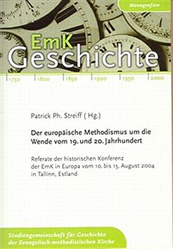 Der europäische Methodismus um die Wende vom 19. zum 20. Jahrhundert: Referate der historischen Konferenz der EmK in Europa vom 10. bis 15. August 2004 in Tallinn, Estland (EmK-Geschichte)