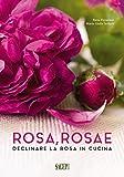 Rosa rosae. Declinare la rosa in cucina