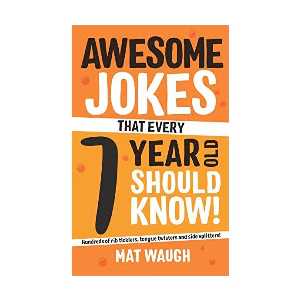 Awesome Jokes That Every 7 Year Old Should Know!: Hundreds of rib ticklers, tongue twisters and side splitters (Awesome Jokes for Kids) 51Di9WbZmiL