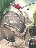 Il disastrosissimo disastro di Harold Snipperpot. Ediz. a colori