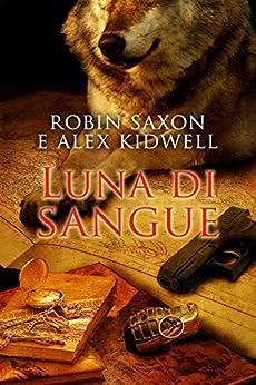 Luna di sangue (Serie Sanguis Noctis Vol. 1) di [Saxon, Robin, Kidwell, Alex]
