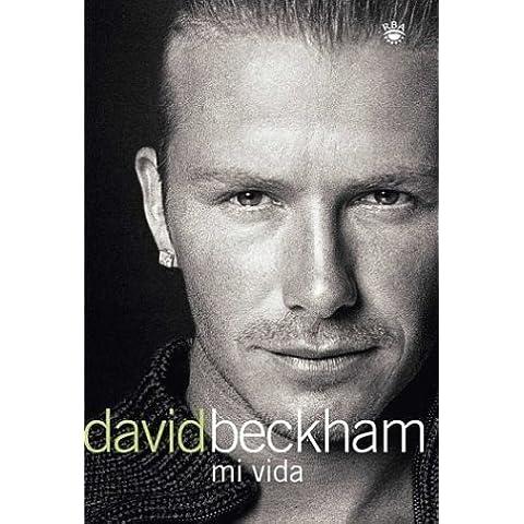 David Beckham: Mi Vida (Beckham: Both Feet on the Ground: An Autobiography) (Spanish Edition) by Beckham, David (2003)