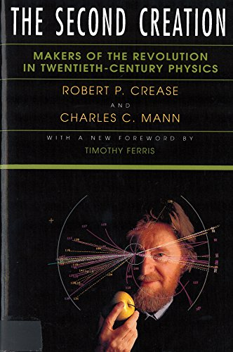 The Second Creation: Makers of the Revolution in Twentieth-Century Physics por Robert P. Crease