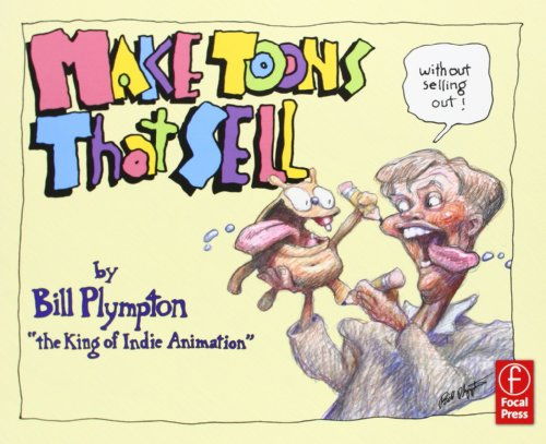 Make Toons That Sell Without Selling Out: The Bill Plympton Guide to Independent Animation Success