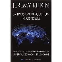 La troisieme revolution industrielle - comment le pouvoir lateral va transformer l'energie, l'econom