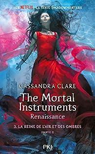 The Mortal Instruments - Renaissance, tome 3 : La reine de l'air et des ombres (1/2) par Cassandra Clare