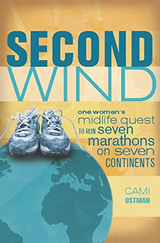 Second Wind: One Woman's Midlife Quest to Run Seven Marathons on Seven Continents (English Edition)