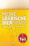 Meine lesbische Biergrafie. Frauen, Sex und Alkohol