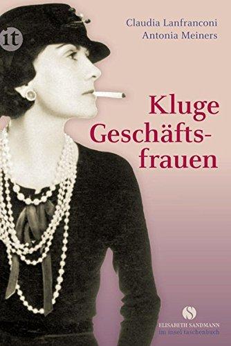 Kluge Geschäftsfrauen: Maria Bogner, Aenne Burda, Coco Chanel, Florence Knoll, Estée Lauder,...