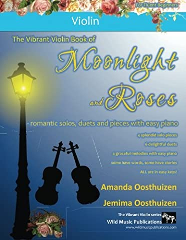 The Vibrant Violin Book of Moonlight and Roses: romantic solos, duets, and pieces with easy piano. All tunes in easy keys, and arranged especially for fluent beginner violin