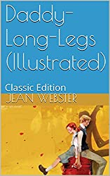 Daddy-Long-Legs (Illustrated): Classic Edition (English Edition)