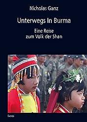 Unterwegs In Burma: Eine Reise zum Volk der Shan