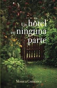 Un hotel en ninguna parte par Mónica Gutiérrez