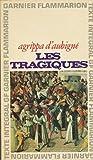 Agrippa d'Aubigné. Les Tragiques : . Chronologie, introduction et glossaire par Jacques Bailbé